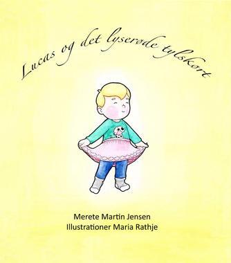 Merete Martin Jensen, Maria Rathje: Lucas og det lyserøde tylskørt