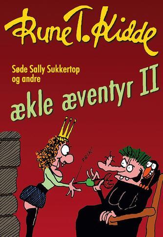 Rune T. Kidde: Søde Sally Sukkertop og andre ækle æventyr. 2