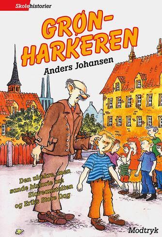 Anders Johansen (f. 1953): Grønharkeren : den ulækre, men sande historie om Slaveanstalten og Eriks store dag