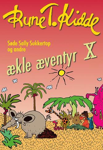 Rune T. Kidde: Søde Sally Sukkertop og andre ækle æventyr. 10