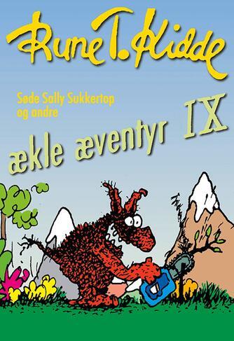 Rune T. Kidde: Søde Sally Sukkertop og andre ækle æventyr. 9