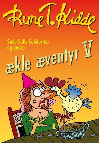 Rune T. Kidde: Søde Sally Sukkertop og andre ækle æventyr. 5