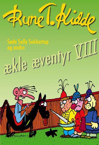Rune T. Kidde: Søde Sally Sukkertop og andre ækle æventyr. 8