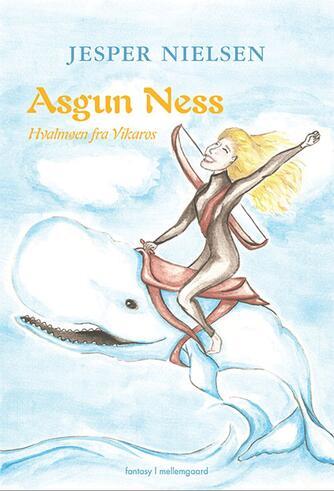 Jesper Nielsen (f. 1984): Asgun Ness - hvalmøen fra Vikaros : fantasy
