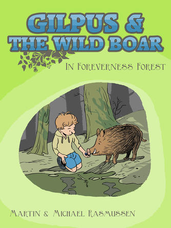 Martin Rasmussen (f. 1975): Gilpus & the wild boar in Foreverness Forest