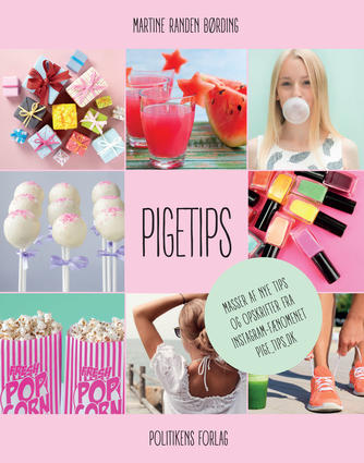 Martine Randen Børding, Ane Børup: Pigetips : masser af nye tips og opskrifter fra Instagram-fænomentet Pige_tips.dk