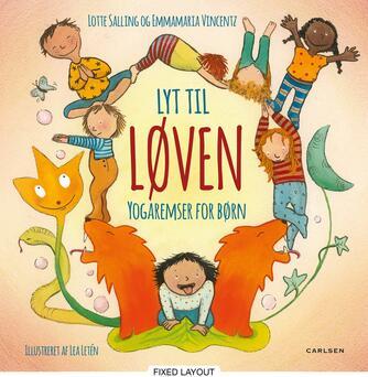 Lotte Salling, Emmamaria Vincentz, Lea Letén: Lyt til løven : yogaremser for børn