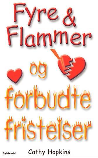 Cathy Hopkins: Fyre & flammer og forbudte fristelser