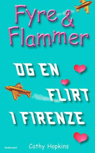 Cathy Hopkins: Fyre & flammer og en flirt i Firenze