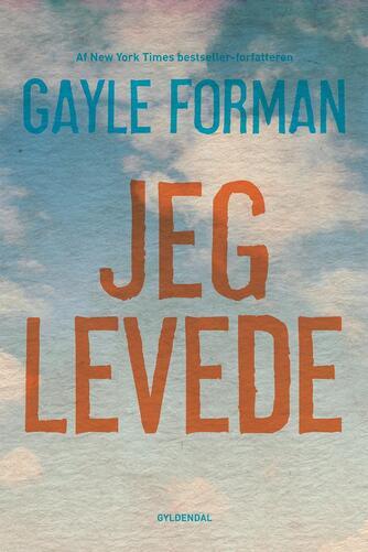 Gayle Forman: Jeg levede