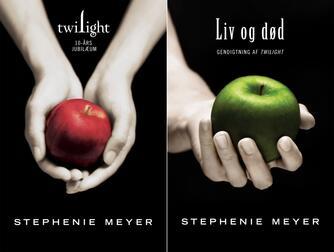 Stephenie Meyer: Twilight : 10-års jubilæum : Liv og død : gendigtning af Twilight