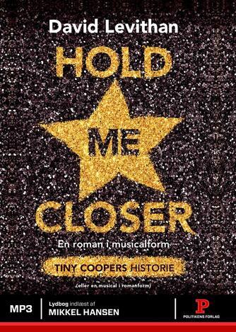 David Levithan: Hold me closer : Tiny Coopers historie : en roman i musicalform (eller en musical i romanform)