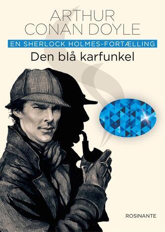 A. Conan Doyle: Den blå karfunkel : en Sherlock Holmes-fortælling