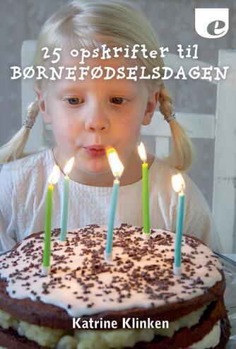 Katrine Klinken: 25 opskrifter til børnefødselsdagen