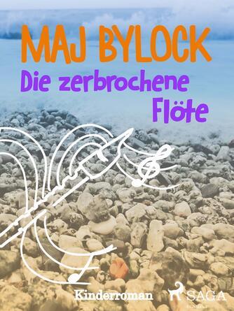 Maj Bylock: Die zerbrochene Flöte : Kinderroman
