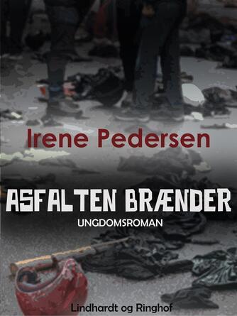 Irene Pedersen (f. 1952): Asfalten brænder : ungdomsroman