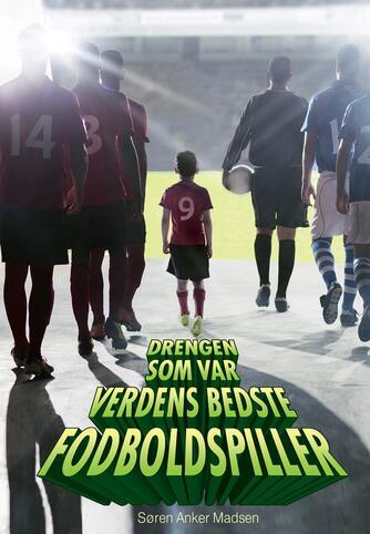 Søren Anker Madsen: Drengen som var verdens bedste fodboldspiller