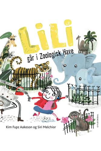 Kim Fupz Aakeson, Siri Melchior: Lili går i Zoologisk Have