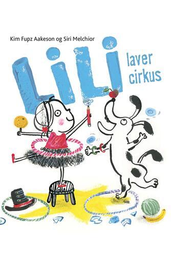 Kim Fupz Aakeson, Siri Melchior: Lili laver cirkus