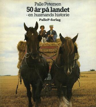 Palle Petersen (f. 1943): 50 år på landet : en husmands historie