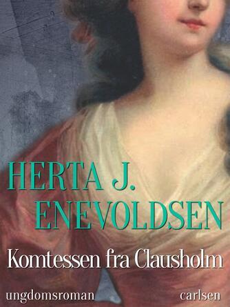 Herta J. Enevoldsen: Komtessen fra Clausholm : ungdomsroman
