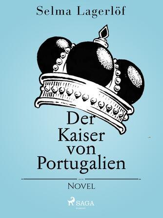 Selma Lagerlöf: Der Kaiser von Portugalien : Novel