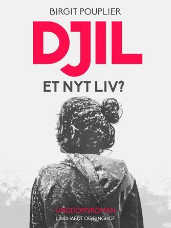 Birgit Pouplier: Djil - et nyt liv? : ungdomsroman