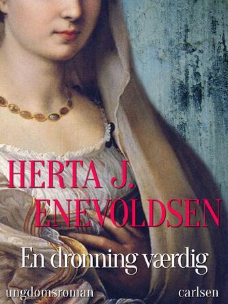 Herta J. Enevoldsen: En dronning værdig : ungdomsroman
