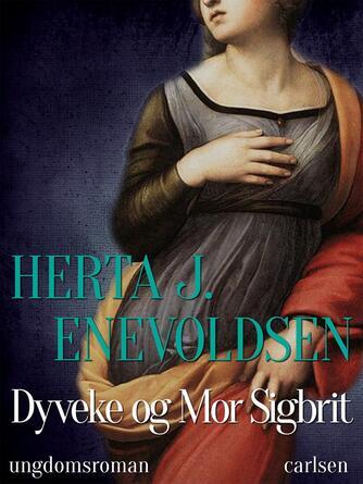 Herta J. Enevoldsen: Dyveke og Mor Sigbrit : ungdomsroman