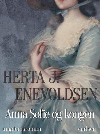 Herta J. Enevoldsen: Anna Sofie og kongen : ungdomsroman