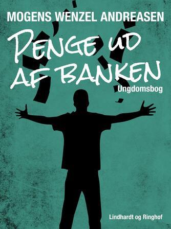 Mogens Wenzel Andreasen: Penge ud af banken : ungdomsbog