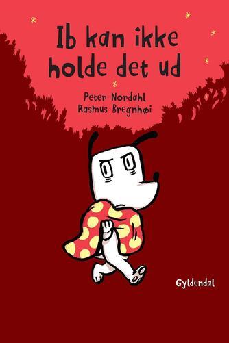 Peter Nordahl, Rasmus Bregnhøi: Ib kan ikke holde det ud
