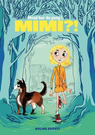 Boline Skovly: Hvad har du gang i, Mimi?!