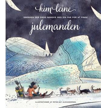 Kim Leine: Drengen der drog nordpå med sin far for at finde julemanden (mp3)