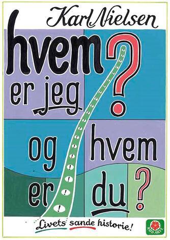 Karl Nielsen (f. 1934-11-16): Hvem er jeg? og hvem er du? : livets sande historie!