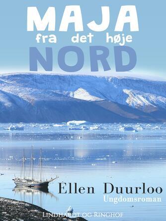 Ellen Duurloo: Maja fra det høje nord : ungdomsroman