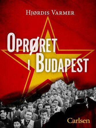 Hjørdis Varmer: Oprøret i Budapest
