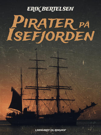 Erik Bertelsen (f. 1898): Pirater på Isefjorden