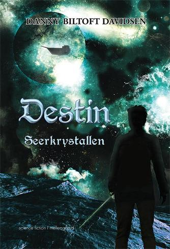 Danny Biltoft Davidsen: Destin - seerkrystallen : science fiction