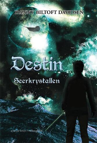 Danny Biltoft Davidsen: Destin - seerkrystallen : science fiction