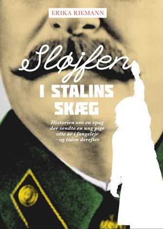 Erika Riemann (f. 1930): Sløjfen i Stalins skæg : historien om en spøg, der sendte en ung pige otte år i fangelejr - og tiden derefter