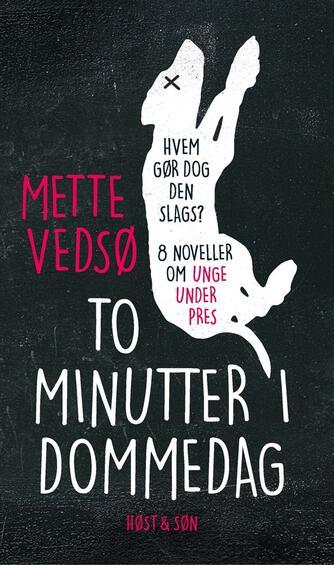 Mette Vedsø: To minutter i dommedag : hvem gør dog den slags : noveller om at være under pres