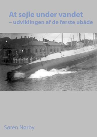 Søren Nørby (f. 1976-04-14): At sejle under vandet : udviklingen af de første ubåde