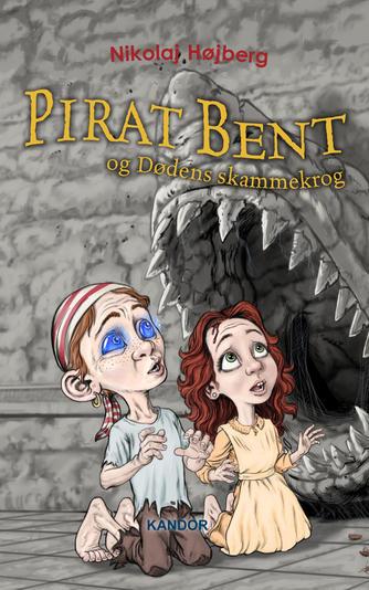 Nikolaj Højberg: Pirat Bent og Dødens skammekrog