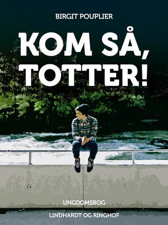 Birgit Pouplier: Kom så, Totter! : ungdomsbog