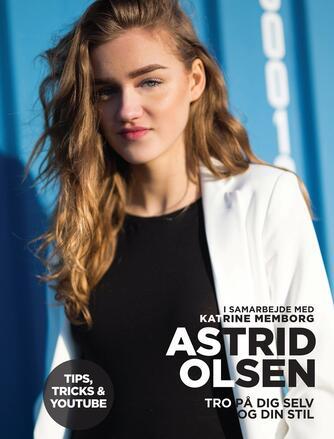 Astrid Olsen (f. 1998-08-03), Katrine Memborg: Tro på dig selv og din stil : tips, tricks & Youtube