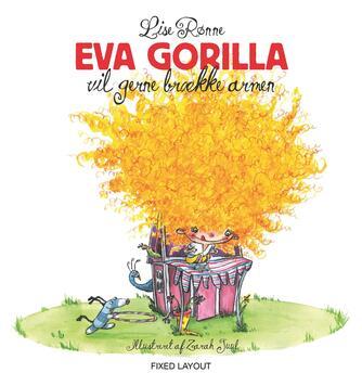 Lise Rønne, Zarah Juul: Eva Gorilla vil gerne brække armen