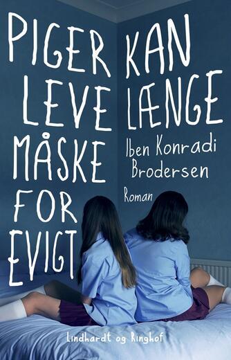 Iben Konradi Brodersen (f. 1988): Piger kan leve længe, måske for evigt : roman