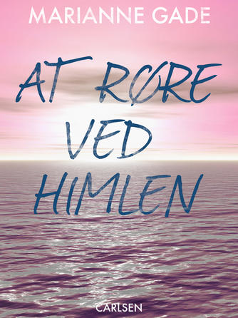 Marianne Gade: At røre ved himlen