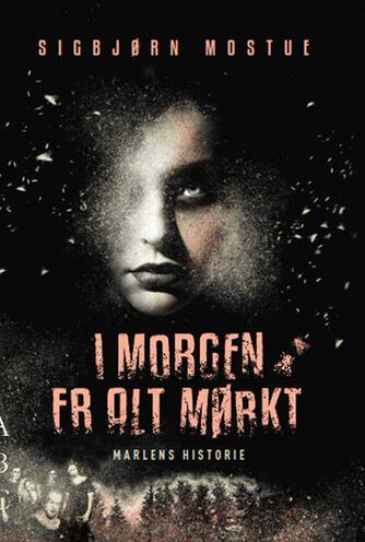 Sigbjørn Mostue: I morgen er alt mørkt - Marlens historie